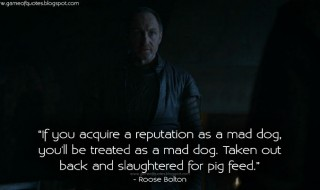If-you-acquire-a-reputation-as-a-mad-dog-you'll-be-treated-as-a-mad-dog